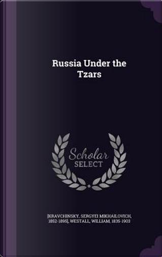 Russia Under the Tzars by Sergyei Mikhailovich [Kravchinsky