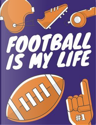 Football Is My Life by Star Power Publishing