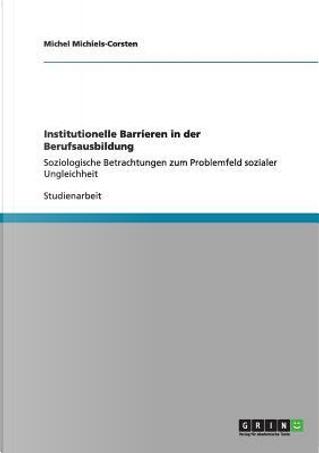 Institutionelle Barrieren in der Berufsausbildung by Michel Michiels-Corsten