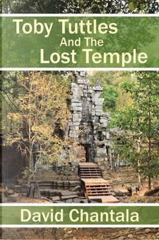 Toby Tuttles and the Lost Temple by David Chantala