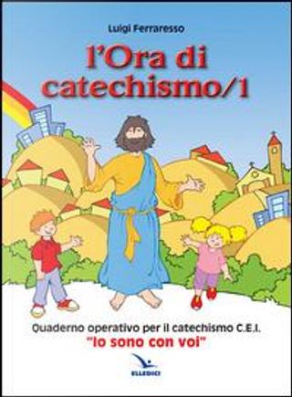 L'ora di catechismo. Quaderno operativo per il catechismo Cei «Io sono con voi» by Luigi Ferraresso
