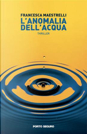 L'anomalia dell'acqua by Francesca Maestrelli