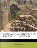 Travels and Adventures of the REV. Joseph Wolff ...... by Joseph Wolff