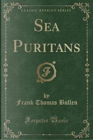 Sea Puritans (Classic Reprint) by Frank Thomas Bullen