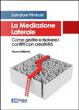 La mediazione laterale. Come gestire e risolvere i conflitti con creatività by Salvatore Primiceri