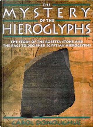 The Mystery of the Hieroglyphs by Carol Donoughue