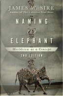 Naming the Elephant by James W. Sire