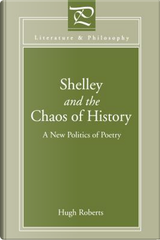 Shelley and the Chaos of History by Hugh Roberts