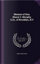 Memoir of Hon. Henry C. Murphy, LL.D., of Brooklyn, N.y by Henry Reed Stiles