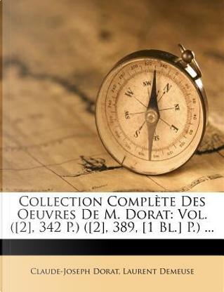 Collection Complete Des Oeuvres de M. Dorat by Claude-Joseph Dorat