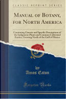 Manual of Botany, for North America by Amos Eaton