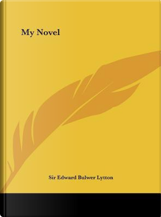 My Novel by SIR EDWARD BULWER LYTTON