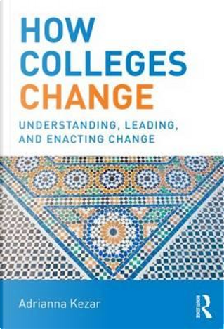 How Colleges Change by Adrianna Kezar