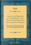Laws of the Territory of Utah, Passed at the Twenty-Fifth Session of the Legislative Assembly by Utah Utah