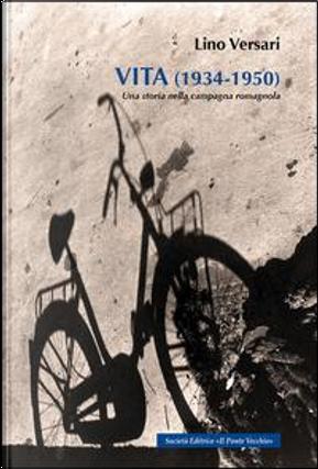 Vita (1934-1950). Una storia nella campagna romagnola by Lino Versari