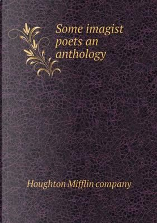 Some Imagist Poets an Anthology by Houghton Mifflin company