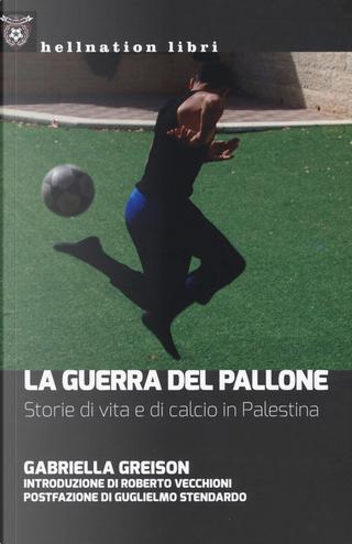 La guerra del pallone by Gabriella Greison