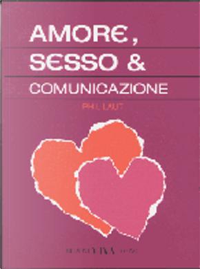 Amore, Sesso & Comunicazione by Phil Laut