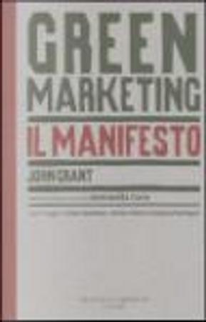 Green marketing manifesto. Un nuovo paradigma per il marketing by John Grant