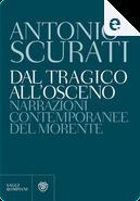 Dal tragico all'osceno by Antonio Scurati