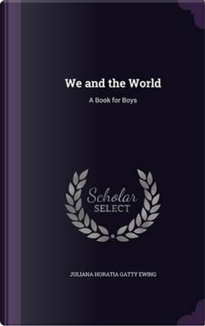 We and the World by Juliana Horatia Gatty Ewing