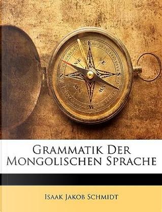 Grammatik Der Mongolischen Sprache by Isaak Jakob Schmidt