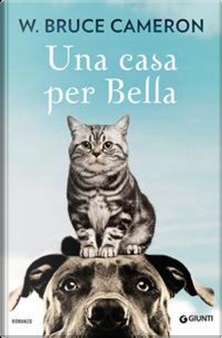 Una casa per Bella by W. Bruce Cameron