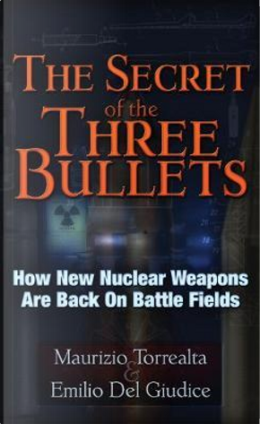The Secret of the Three Bullets by Maurizo Torrealta
