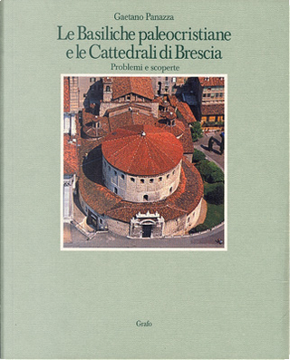 Le basiliche paleocristiane e le cattedrali di Brescia by Gaetano Panazza