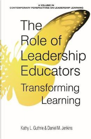 The Role of Leadership Educators by Kathy L. Guthrie