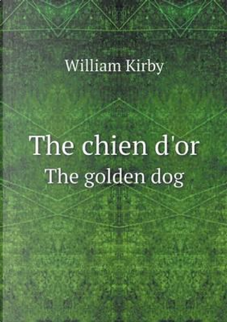 The Chien D'Or the Golden Dog by William Kirby