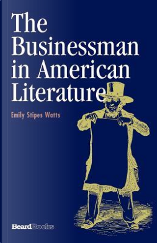 The Businessman In American Literature by Emily Stipes Watts