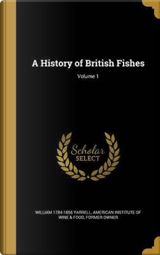HIST OF BRITISH FISHES V01 by William 1784-1856 Yarrell