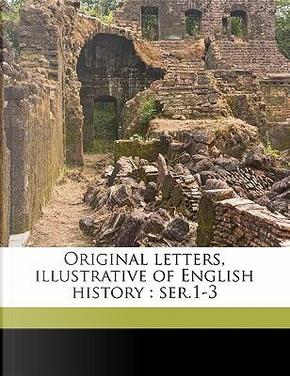 Original Letters, Illustrative of English History by Henry Ellis