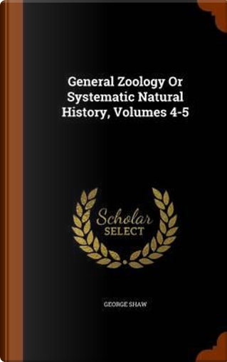 General Zoology or Systematic Natural History, Volumes 4-5 by George Shaw