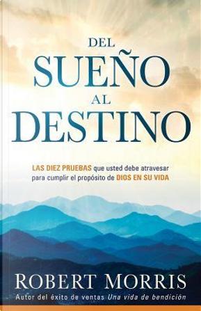 Del Sueño al destino by Robert Morris