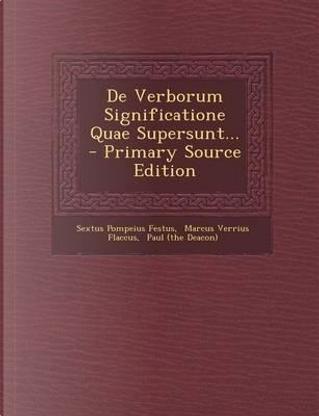 de Verborum Significatione Quae Supersunt... - Primary Source Edition by Sextus Pompeius Festus