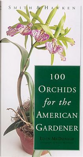 Smith & Hawken 100 Orchids for the American Gardener by Elvin McDonald