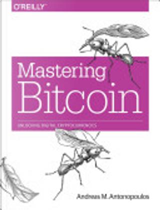 Mastering Bitcoin by Andreas M. Antonopoulos