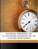 Beverley Minster, an Illustrated Account of Its History and Fabric by Charles Hiatt