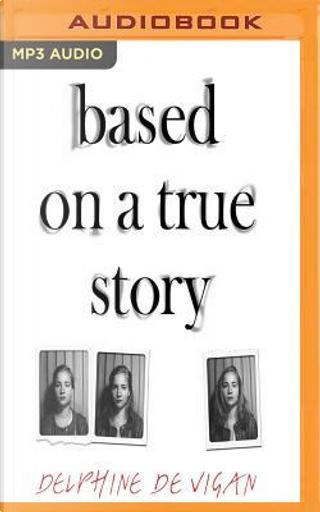 Based on a True Story by Delphine de Vigan