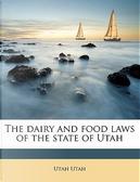 The Dairy and Food Laws of the State of Utah by Utah Utah
