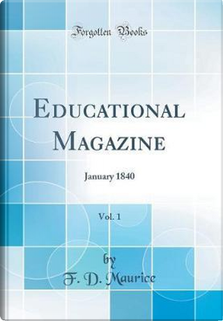 Educational Magazine, Vol. 1 by F. D. Maurice