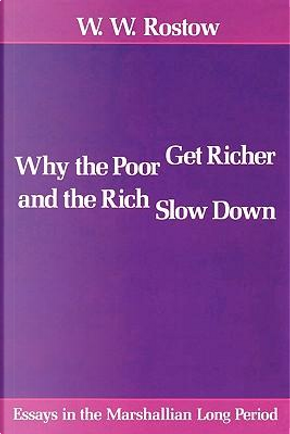 Why the Poor Get Richer and the Rich Slow Down by W. W. Rostow