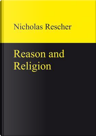 Reason and Religion by Nicholas Rescher