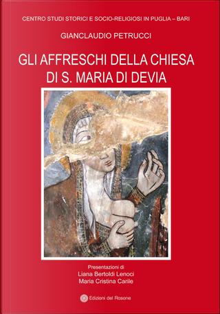Gli affreschi della chiesa di S. Maria di Devia by Gianclaudio Petrucci