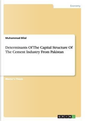Determinants Of The Capital Structure Of The Cement Industry From Pakistan by Muhammad Bilal