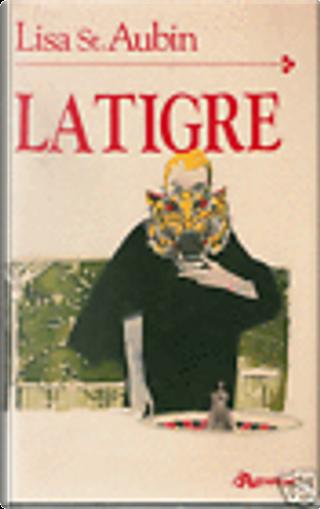 La tigre by Lisa St. Aubin De Teran