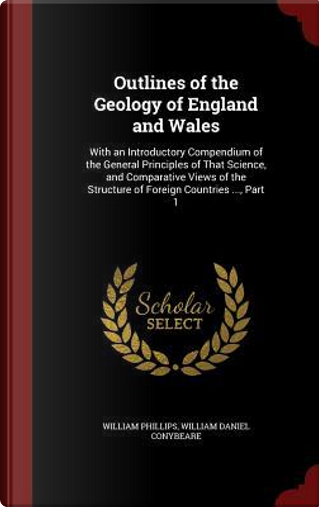 Outlines of the Geology of England and Wales by William Phillips