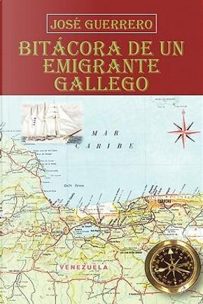 Bitácora De Un Emigrante Gallego by José Guerrero